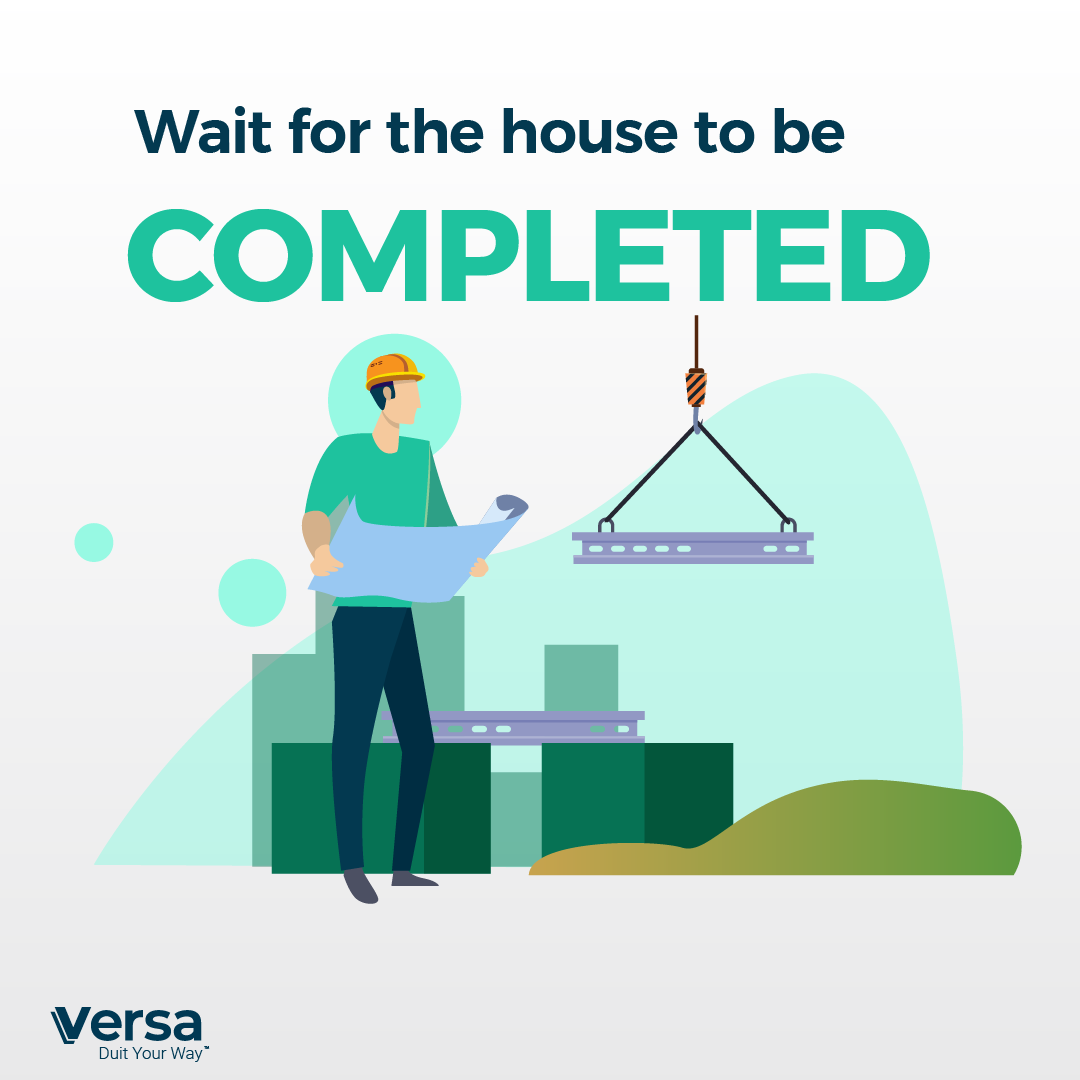 Wait for the house to be completed